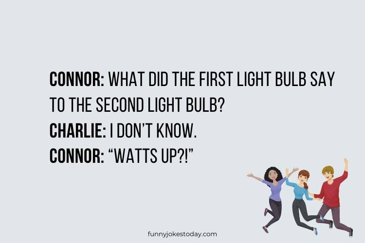 Jokes for Teens - What did the first light bulb say to the second light bulb?
