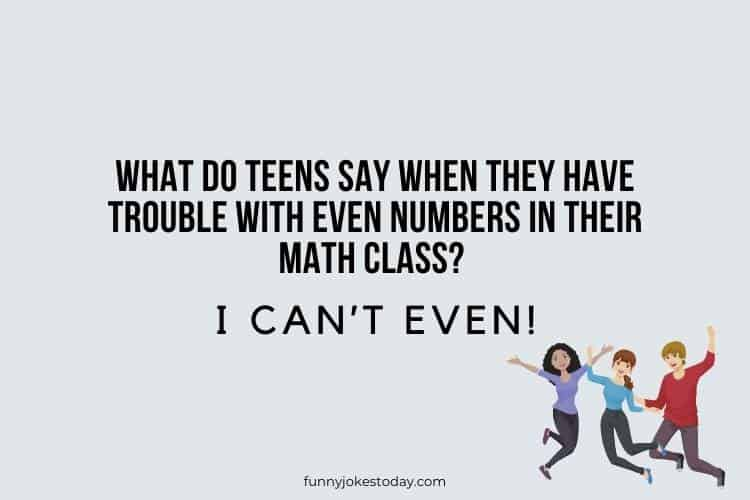 Jokes for Teens - What do teens say when they have trouble with even numbers in their math class?