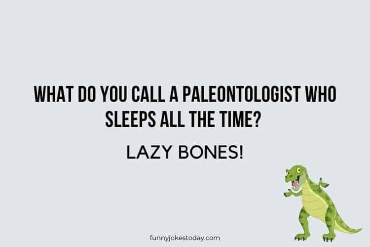 Dinosaur Jokes - What do you call a paleontologist who sleeps all the time?