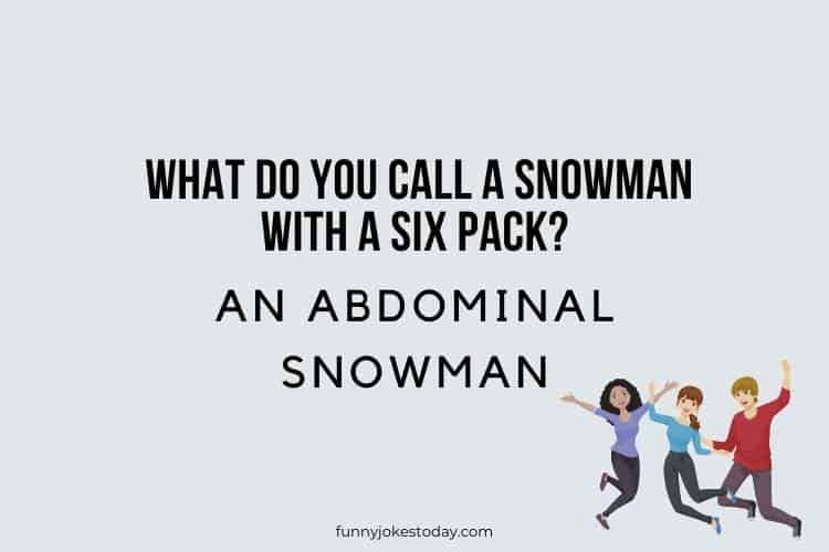 Jokes for Teens - What do you call a snowman with a six pack?