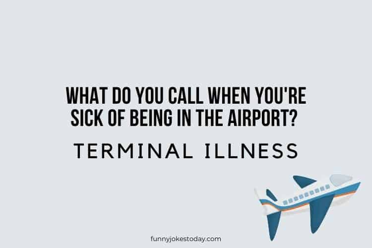 Airplane Jokes - What do you call when you're sick of being in the airport?