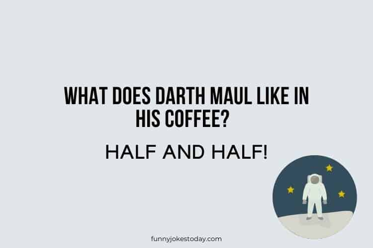 Star Wars Jokes - What does Darth Maul like in his coffee?