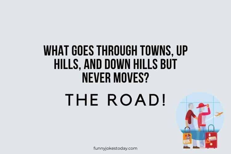 Vacation Jokes - What goes through towns, up hills, and down hills but never moves?