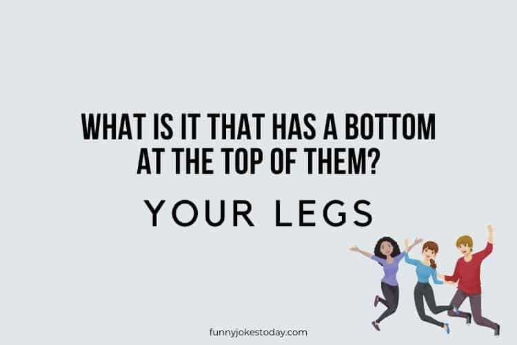Jokes for Teens - What is it that has a bottom at the top of them?
