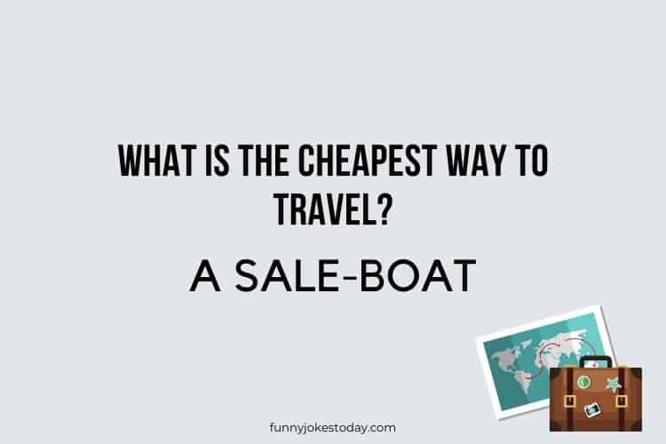 Travel Jokes - What is the cheapest way to travel?