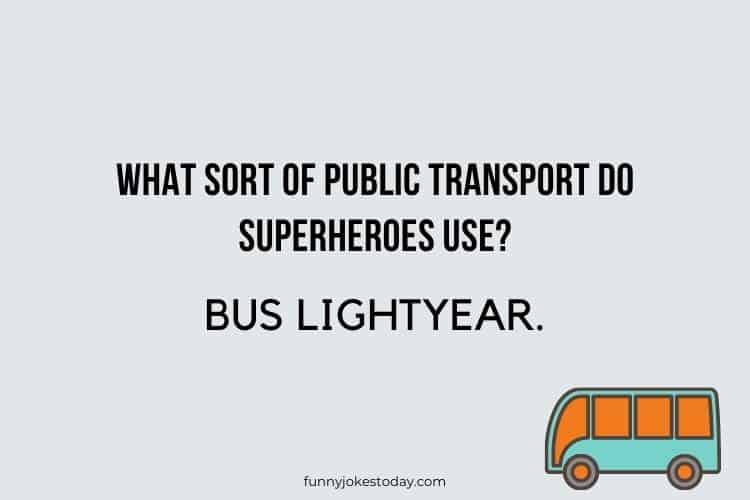 Bus Driver Jokes - What sort of public transport do superheroes use?