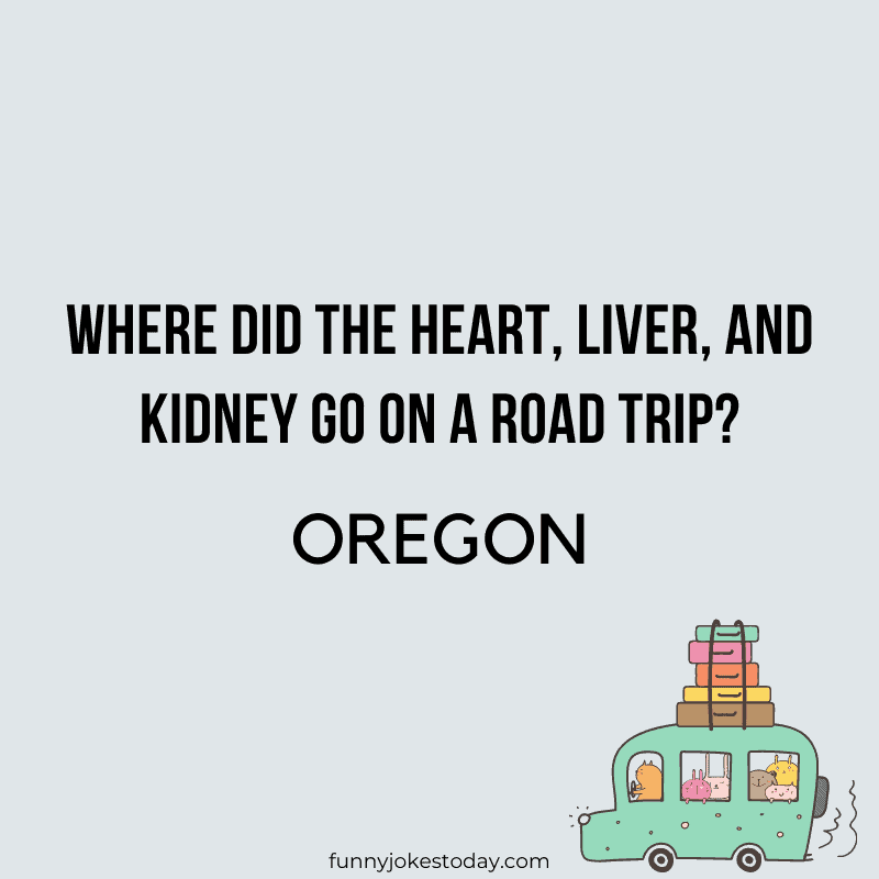 Road Trip Jokes - Where did the heart, liver, and kidney go on a road trip?