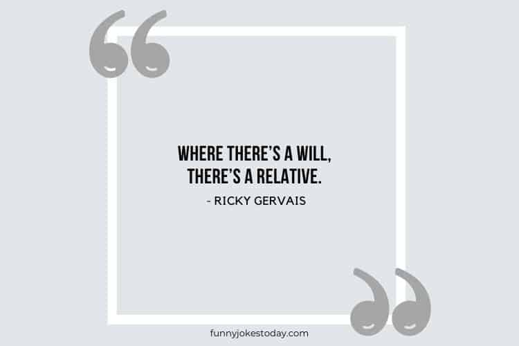 Jokes Quotes - Where there's a will, there's a relative.