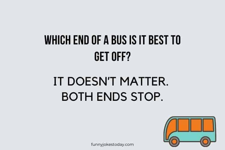 Bus Driver Jokes - Which end of a bus is it best to get off?