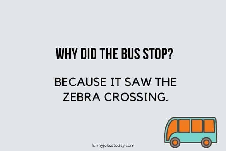 Bus Driver Jokes - Why did the bus stop?