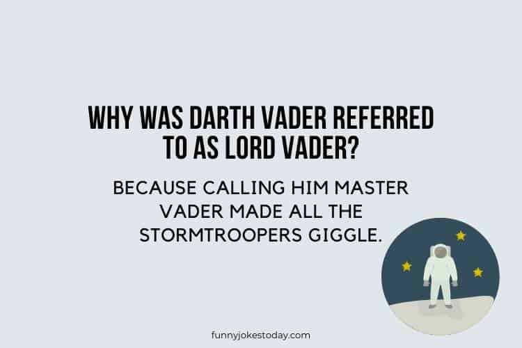 Star Wars Jokes - Why was Darth Vader referred to as Lord Vader?