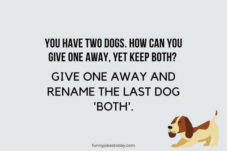 Dog Jokes - You have two dogs. How can you give one away, yet keep both?